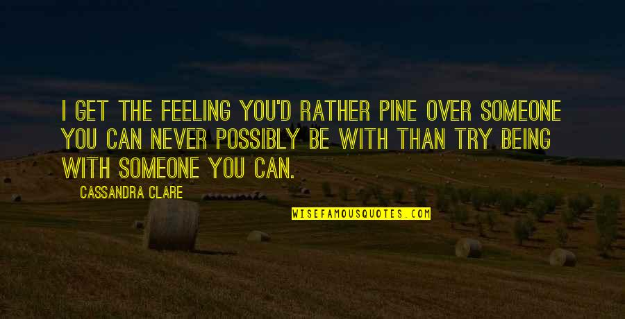 I'll Never Be With You Quotes By Cassandra Clare: I get the feeling you'd rather pine over
