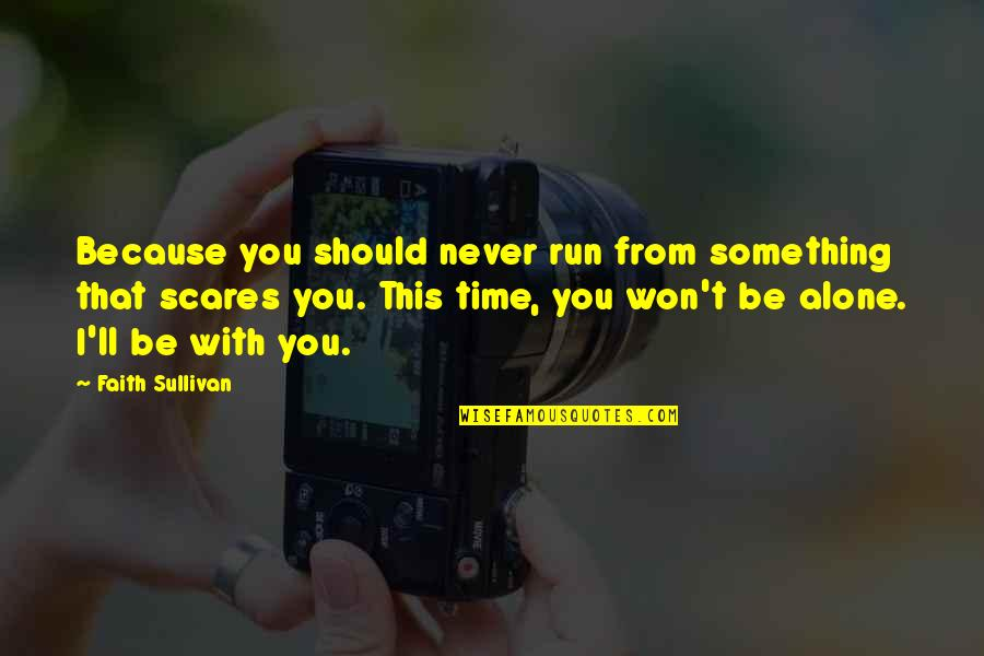 I'll Never Be With You Quotes By Faith Sullivan: Because you should never run from something that
