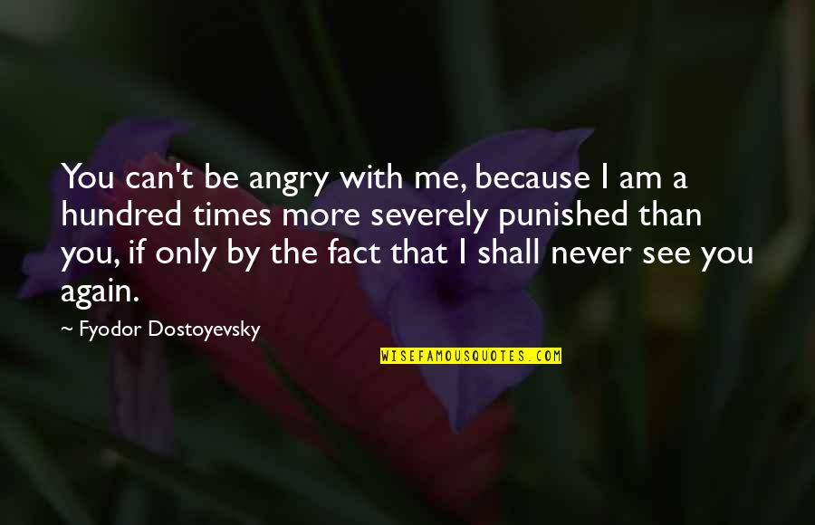 I'll Never Be With You Quotes By Fyodor Dostoyevsky: You can't be angry with me, because I