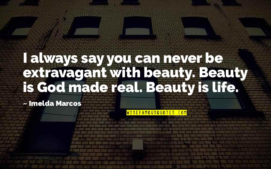 I'll Never Be With You Quotes By Imelda Marcos: I always say you can never be extravagant