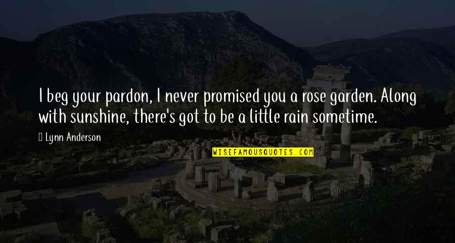 I'll Never Be With You Quotes By Lynn Anderson: I beg your pardon, I never promised you