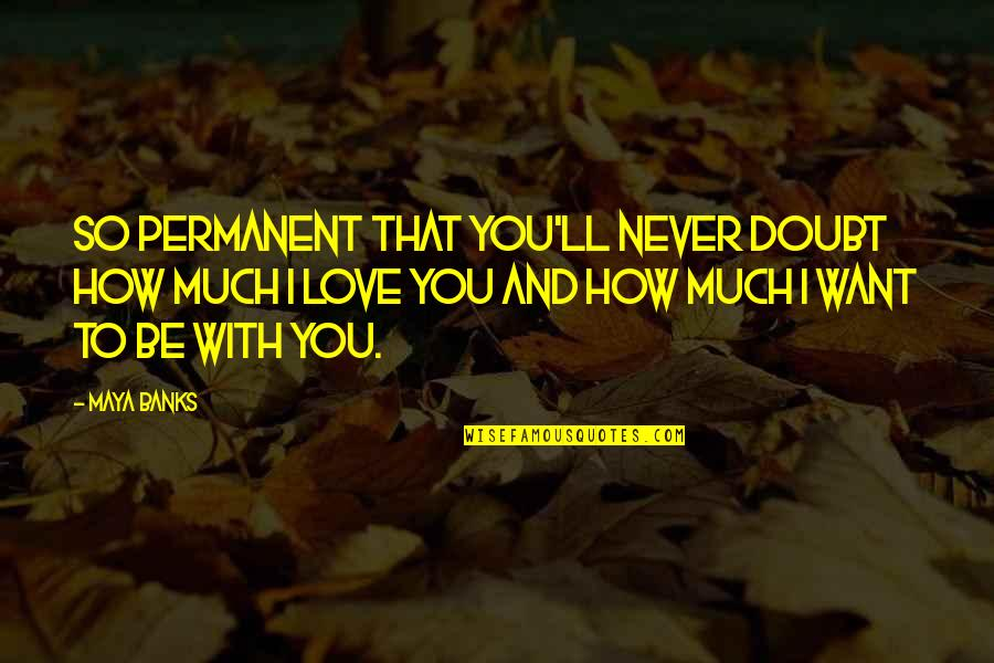 I'll Never Be With You Quotes By Maya Banks: So permanent that you'll never doubt how much