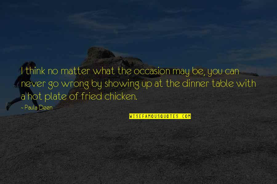 I'll Never Be With You Quotes By Paula Deen: I think no matter what the occasion may