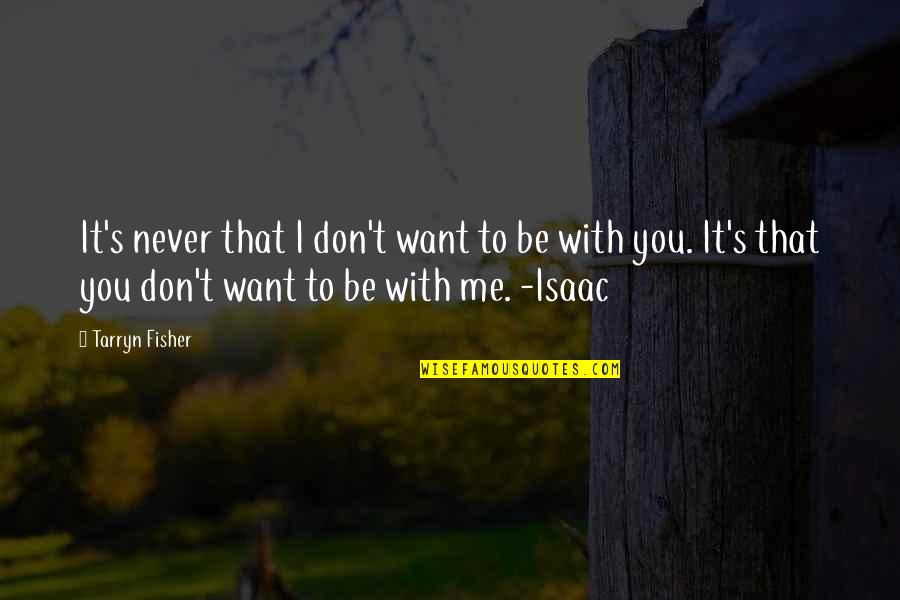 I'll Never Be With You Quotes By Tarryn Fisher: It's never that I don't want to be