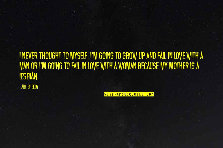 I'll Never Fall In Love Quotes By Ally Sheedy: I never thought to myself, I'm going to
