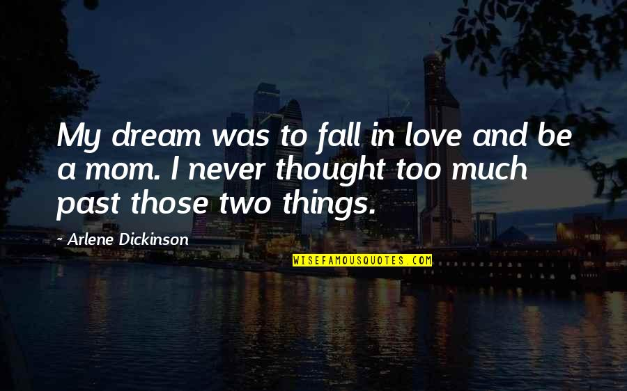 I'll Never Fall In Love Quotes By Arlene Dickinson: My dream was to fall in love and