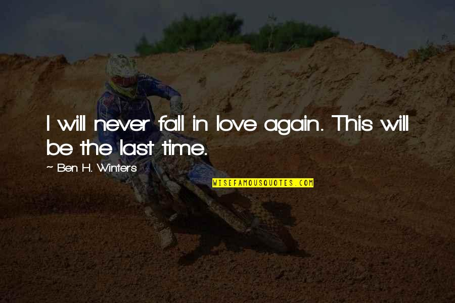 I'll Never Fall In Love Quotes By Ben H. Winters: I will never fall in love again. This