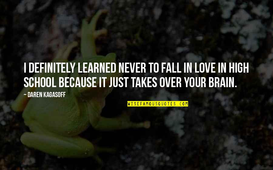 I'll Never Fall In Love Quotes By Daren Kagasoff: I definitely learned never to fall in love