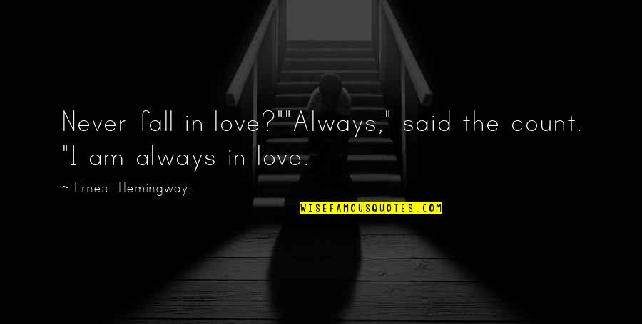 """I'll Never Fall In Love Quotes By Ernest Hemingway,: Never fall in love?""""""""Always,"""" said the count. """"I"""
