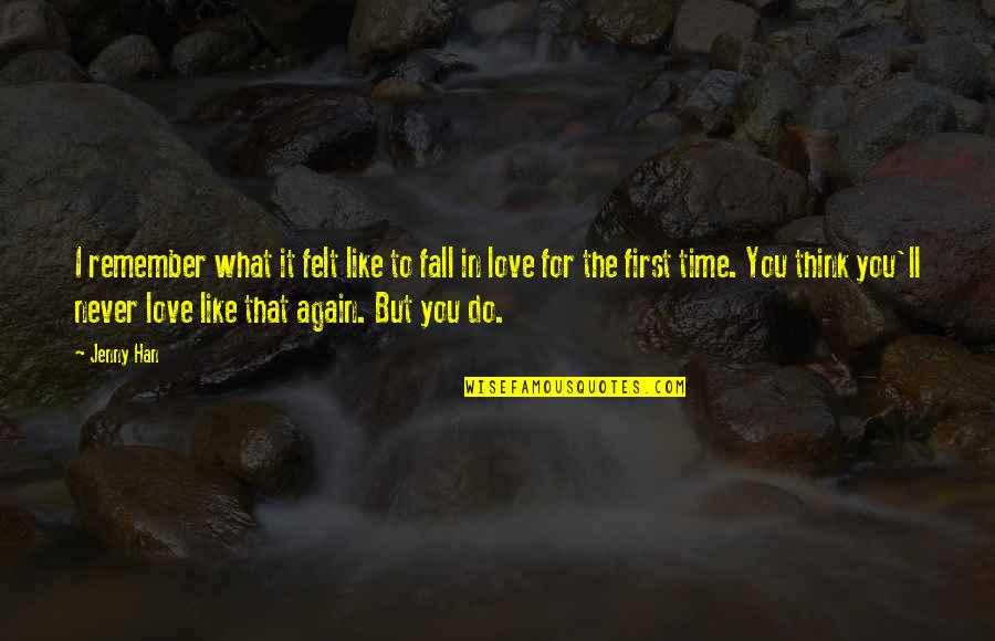 I'll Never Fall In Love Quotes By Jenny Han: I remember what it felt like to fall