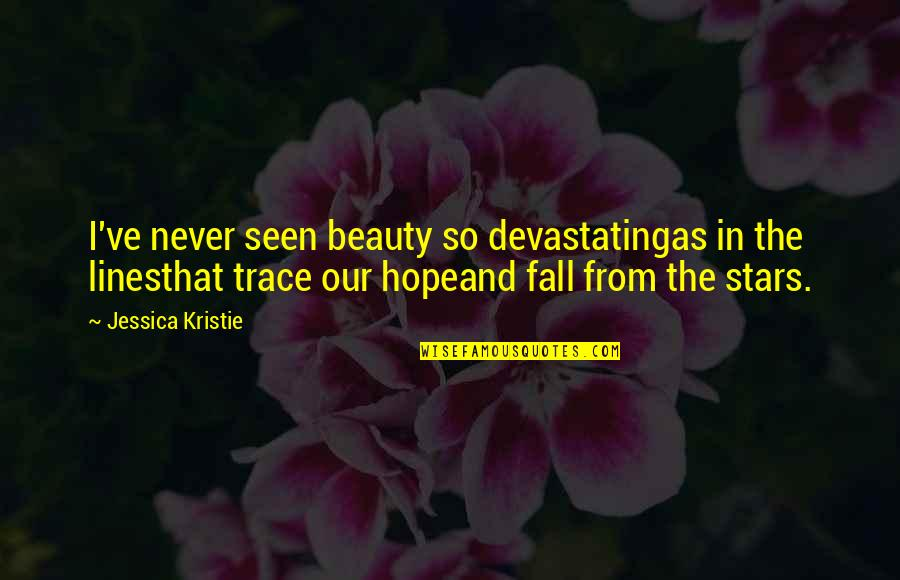 I'll Never Fall In Love Quotes By Jessica Kristie: I've never seen beauty so devastatingas in the