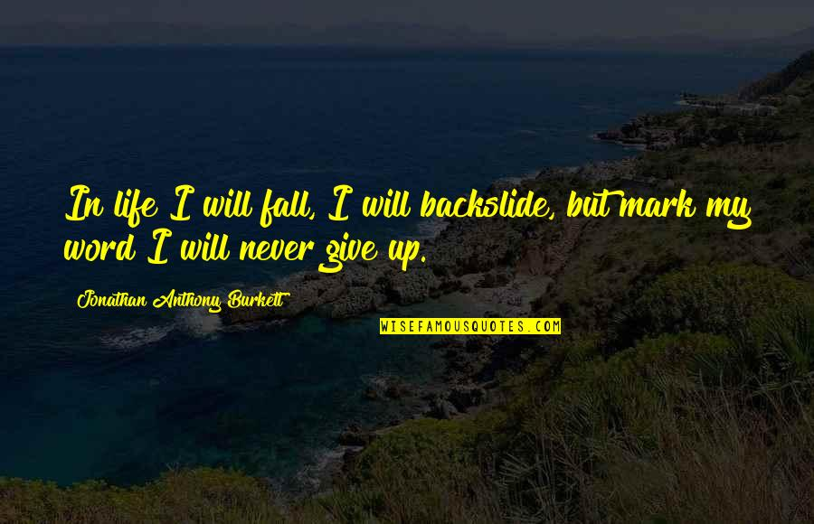 I'll Never Fall In Love Quotes By Jonathan Anthony Burkett: In life I will fall, I will backslide,