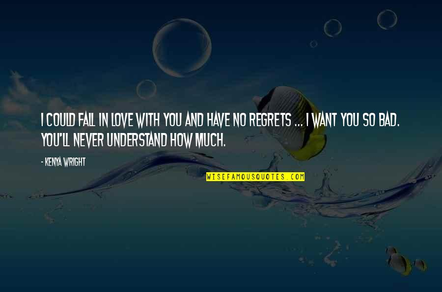 I'll Never Fall In Love Quotes By Kenya Wright: I could fall in love with you and