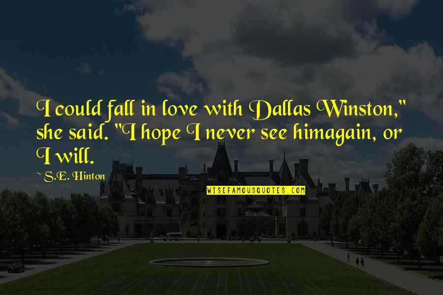 """I'll Never Fall In Love Quotes By S.E. Hinton: I could fall in love with Dallas Winston,"""""""
