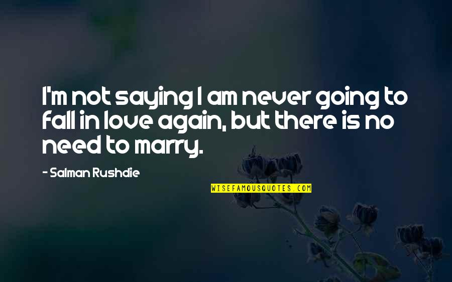 I'll Never Fall In Love Quotes By Salman Rushdie: I'm not saying I am never going to