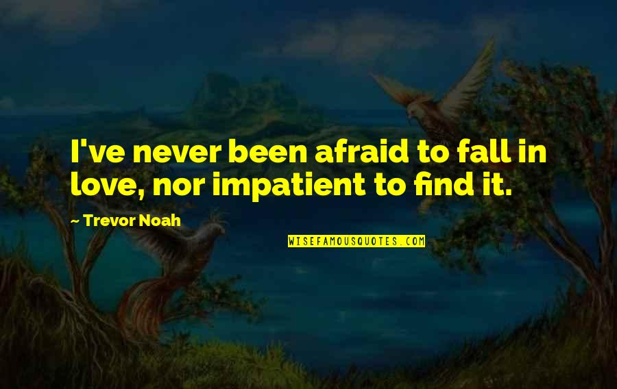 I'll Never Fall In Love Quotes By Trevor Noah: I've never been afraid to fall in love,