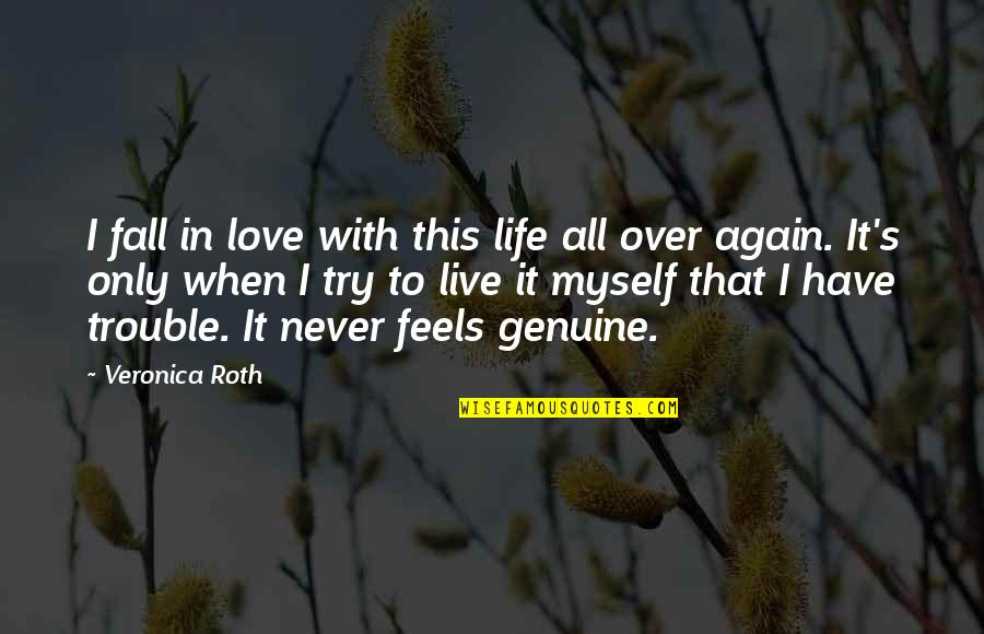 I'll Never Fall In Love Quotes By Veronica Roth: I fall in love with this life all
