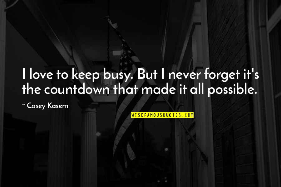 I'll Never Forget Our Love Quotes By Casey Kasem: I love to keep busy. But I never