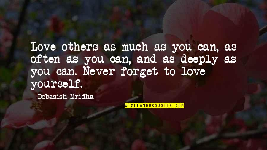 I'll Never Forget Our Love Quotes By Debasish Mridha: Love others as much as you can, as