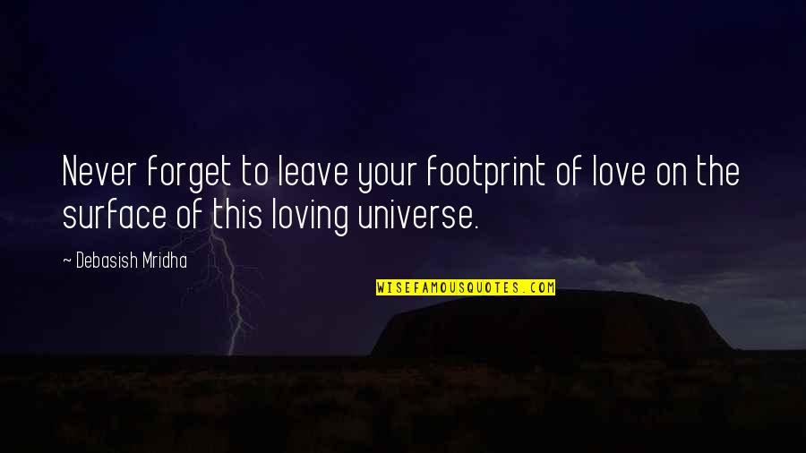 I'll Never Forget Our Love Quotes By Debasish Mridha: Never forget to leave your footprint of love