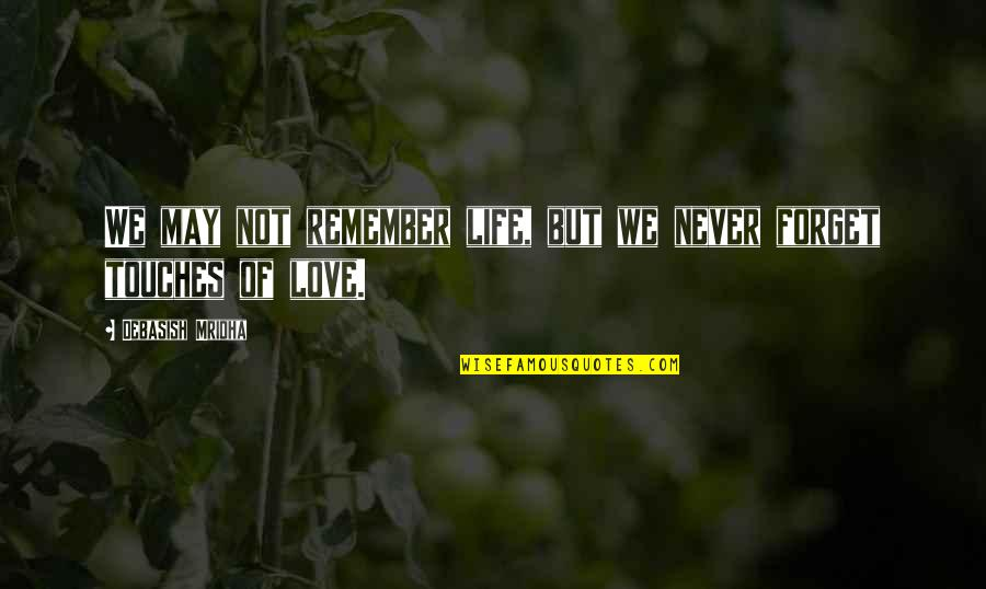 I'll Never Forget Our Love Quotes By Debasish Mridha: We may not remember life, but we never