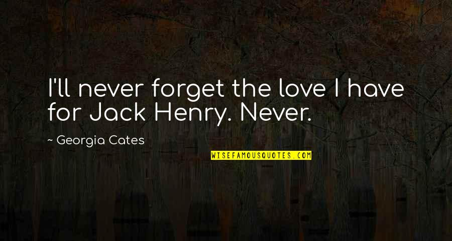 I'll Never Forget Our Love Quotes By Georgia Cates: I'll never forget the love I have for