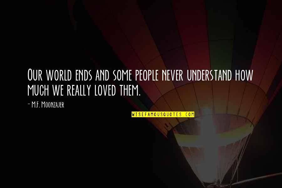 I'll Never Forget Our Love Quotes By M.F. Moonzajer: Our world ends and some people never understand