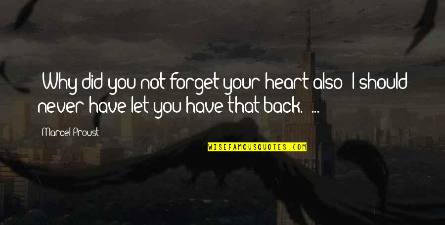 """I'll Never Forget Our Love Quotes By Marcel Proust: """"Why did you not forget your heart also?"""