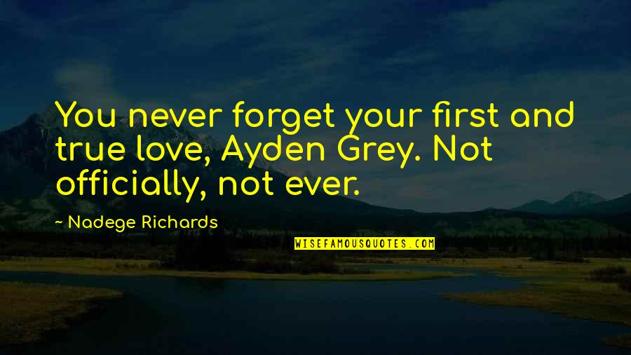 I'll Never Forget Our Love Quotes By Nadege Richards: You never forget your first and true love,