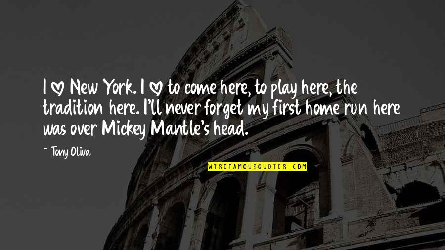 I'll Never Forget Our Love Quotes By Tony Oliva: I love New York. I love to come