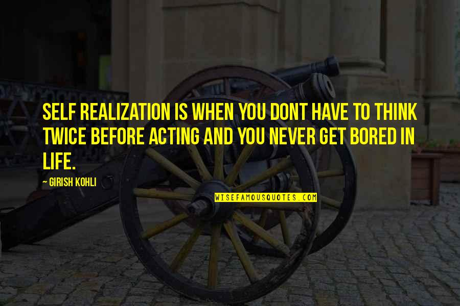 I'll Never Get Bored Of You Quotes By Girish Kohli: Self Realization is when you dont have to