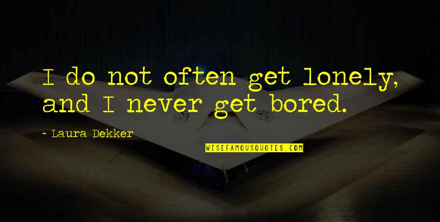 I'll Never Get Bored Of You Quotes By Laura Dekker: I do not often get lonely, and I
