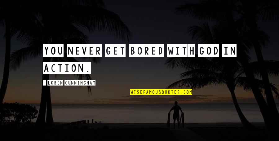 I'll Never Get Bored Of You Quotes By Loren Cunningham: You never get bored with God in action.