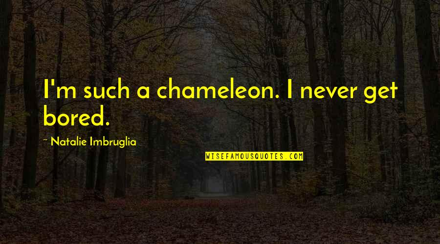 I'll Never Get Bored Of You Quotes By Natalie Imbruglia: I'm such a chameleon. I never get bored.
