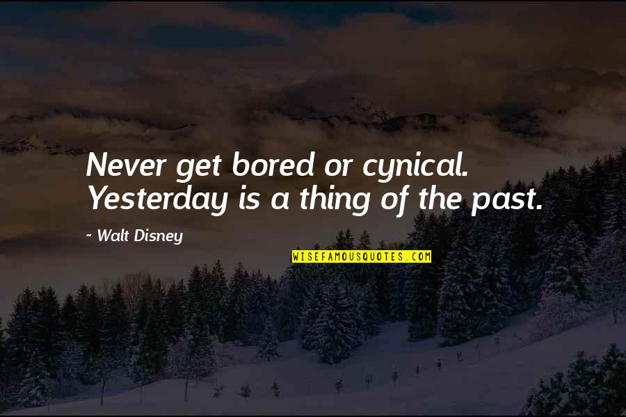 I'll Never Get Bored Of You Quotes By Walt Disney: Never get bored or cynical. Yesterday is a