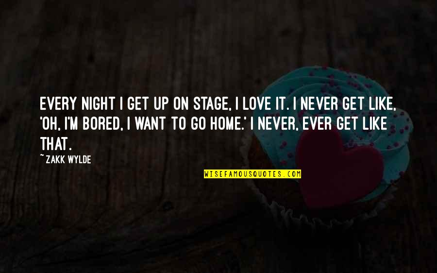 I'll Never Get Bored Of You Quotes By Zakk Wylde: Every night I get up on stage, I