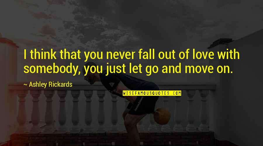 I'll Never Let You Go Quotes By Ashley Rickards: I think that you never fall out of