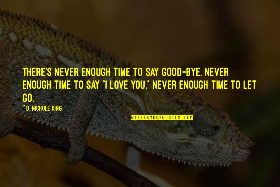 I'll Never Let You Go Quotes By D. Nichole King: There's never enough time to say good-bye. Never