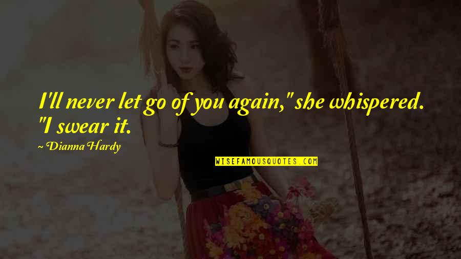 """I'll Never Let You Go Quotes By Dianna Hardy: I'll never let go of you again,"""" she"""