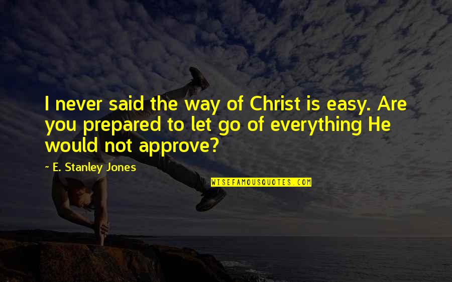 I'll Never Let You Go Quotes By E. Stanley Jones: I never said the way of Christ is