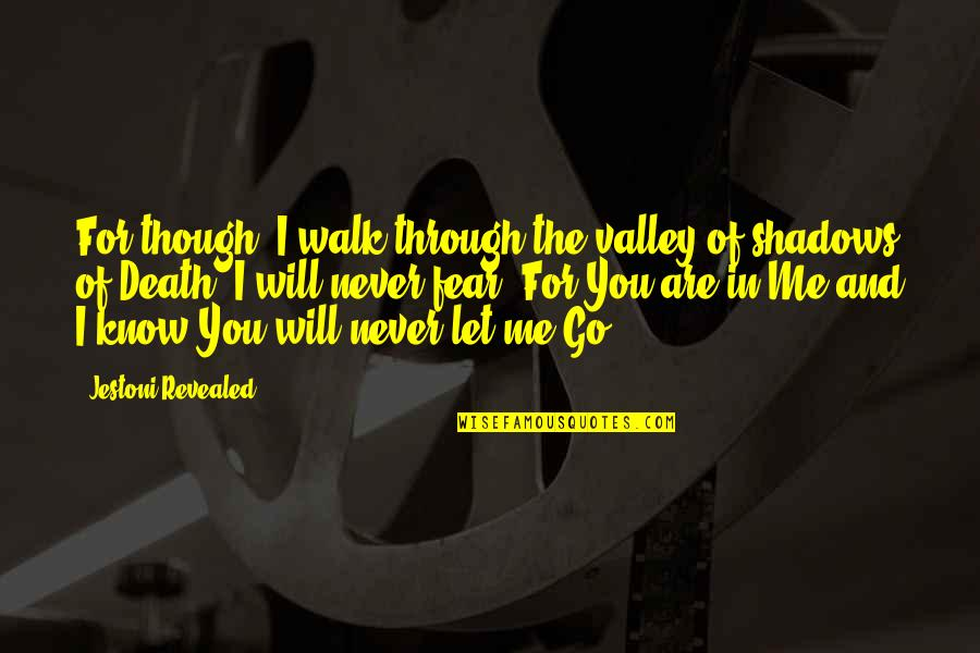 I'll Never Let You Go Quotes By Jestoni Revealed: For though, I walk through the valley of