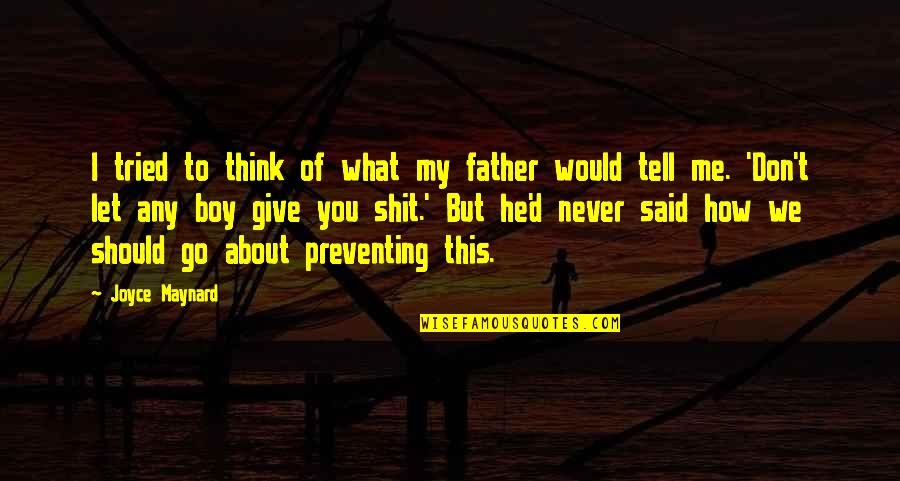I'll Never Let You Go Quotes By Joyce Maynard: I tried to think of what my father