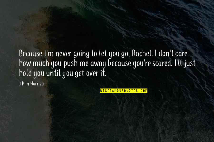 I'll Never Let You Go Quotes By Kim Harrison: Because I'm never going to let you go,
