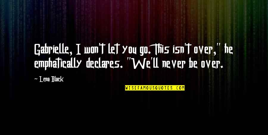 I'll Never Let You Go Quotes By Lena Black: Gabrielle, I won't let you go. This isn't