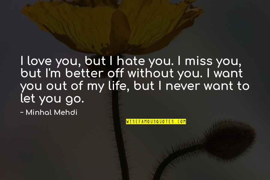 I'll Never Let You Go Quotes By Minhal Mehdi: I love you, but I hate you. I