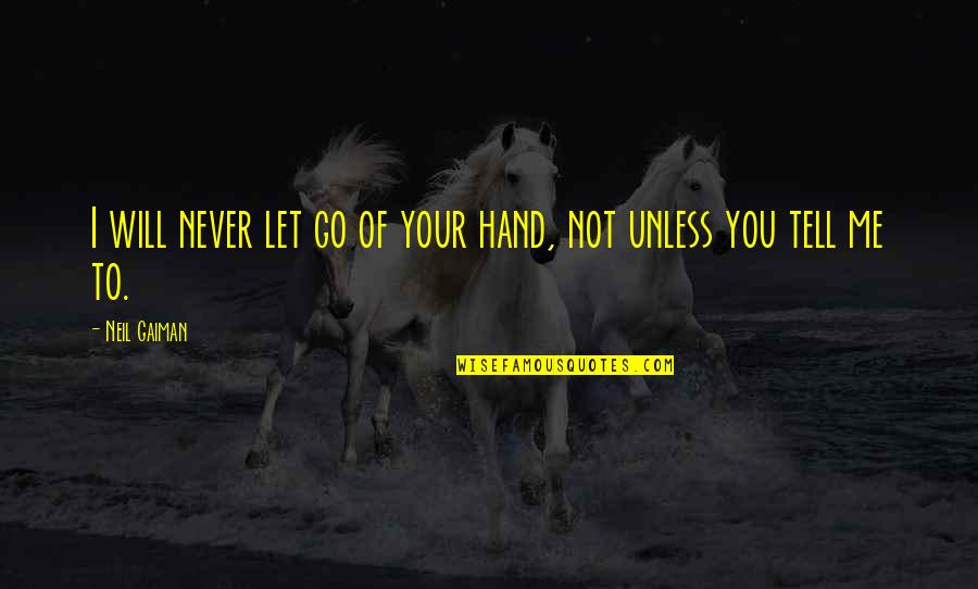 I'll Never Let You Go Quotes By Neil Gaiman: I will never let go of your hand,