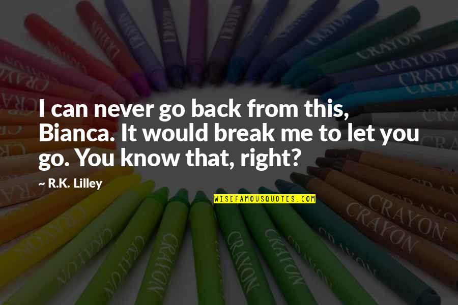 I'll Never Let You Go Quotes By R.K. Lilley: I can never go back from this, Bianca.