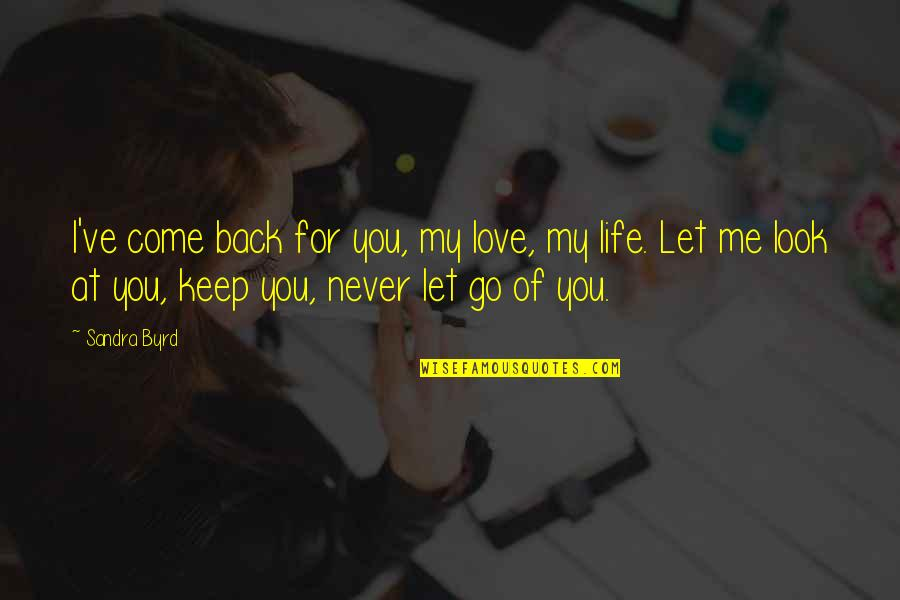 I'll Never Let You Go Quotes By Sandra Byrd: I've come back for you, my love, my