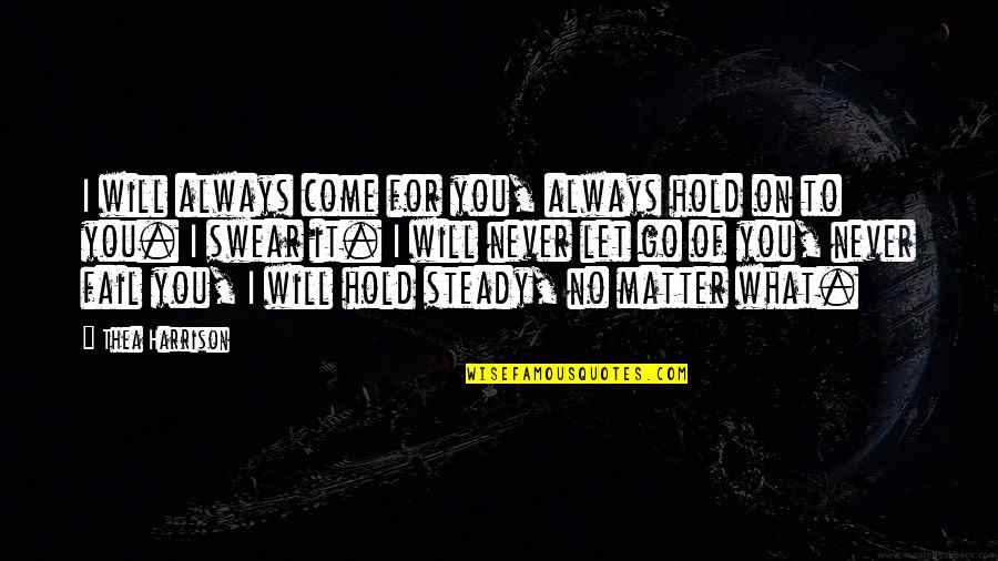 I'll Never Let You Go Quotes By Thea Harrison: I will always come for you, always hold