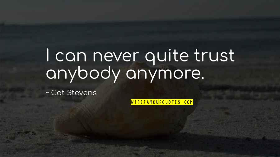I'll Never Quit Quotes By Cat Stevens: I can never quite trust anybody anymore.